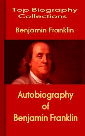 Autobiography of Benjamin Franklin: Top Biography Collections