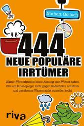 444 neue populäre Irrtümer: Warum Wetterfrösche keine Ahnung vom Wetter haben, CDs am Innenspiegel nicht gegen Radarfallen schützen und gesalzenes Wasser nicht schneller kocht