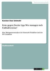 Erste gegen Zweite Liga. Wie managen sich Fußballvereine?: Eine Managementanalyse der Eintracht Frankfurt und des FSV Frankfurt