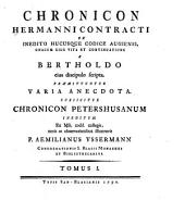 Chronicon Hermanni Contracti ex inedito hucusque codice augiensi, unacum eius vita et continuatione a Bertholdo eius discipulo scripta: Praemittuntur varia anecdota, Volume 1