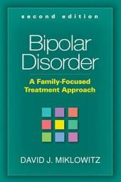 Bipolar Disorder, Second Edition: A Family-Focused Treatment Approach, Edition 2