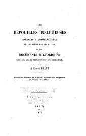 Des dépouilles religieuses enlevées a Constantinople au XIIIe siec̀le: et des documents historiques nés de leur transport en occident