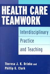 Health Care Teamwork: Interdisciplinary Practice and Teaching