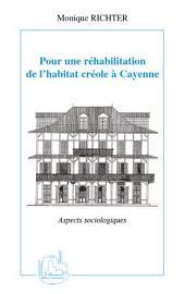 Pour une réhabilitation de l'habitat créole à Cayenne: Aspects sociologiques