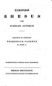 Euripidis Rhesus. Gr. Cum scholiis antiquis. Recensuit et annotavit F. Valerus. Præmittuntur vindiciæ hujus tragœdiæ