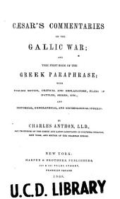 Caesar's commentaries on the Gallic war, and the first book of the Greek paraphrase: with English notes, critical and explanatory, plans of battles, sieges, etc., and historical, geographical, and archaeological indexes