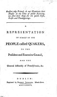 Reasons why Friends do not illuminate their houses at the time of public rejoicing  nor shut their shops for the public fasts  feasts and thanksgivings  A representation on behalf of the people called Quakers  to the President and Executive Council  and the General Assembly of Pennsylvania  etc PDF