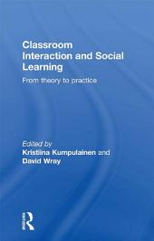 Classroom Interactions and Social Learning: From Theory to Practice