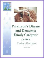 Parkinson's Disease and Dementia Family Caregiver Series: Finding a Care Home
