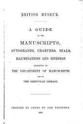 A Guide to the Manuscripts, Autographs, Charters, Seals, Illuminations and Bindings Exhibited in the Department of Manuscripts and in the Grenville Library