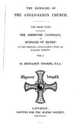 The Homilies of the Anglo-Saxon Church: The First Part, Containing the Sermones Catholici, Or Homilies of Ælfric, Volume 1