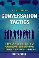 A Guide to Conversation Tactics Tips and Trick to Achieve Effective Conversation PDF