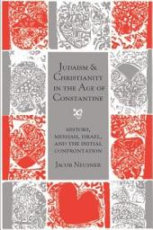 Judaism and Christianity in the Age of Constantine: History, Messiah, Israel, and the Initial Confrontation