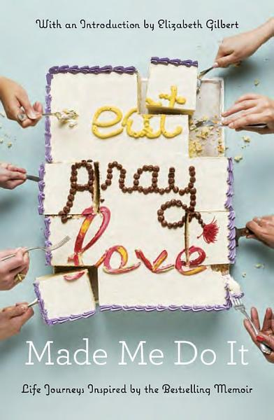 Download Eat Pray Love Made Me Do It Book