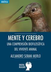 Mente y cerebro: Una comprensión biofilosófica del viviente animal