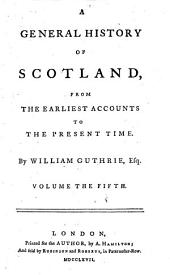 A general history of Scotland: Volume 5