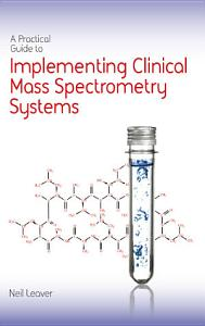 A Practical Guide to Implementing Clinical Mass Spectrometry Systems