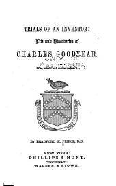 Trials of an Inventor: Life and Discoveries of Charles Goodyear ...