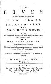 The Lives of Those Eminent Antiquaries John Leland, Thomas Hearne, and Anthony À Wood;: I. The antient treatise of Leland's New Years gyfte to K. Henry, with the commentaries of J. Bale, first printed in the year MDXLIX [reprint of The laboryouse journey & serche of John Leylande ... Emprented at London, 1549]; II. A summary account of the said J. Bale
