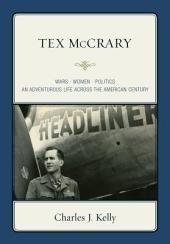 Tex McCrary: Wars-Women-Politics, An Adventurous Life Across The American Century