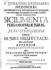 Sicilimenta Philosophiae Juris, ex Jllustris Grotii Libris, De Jure Belli Et Pacis ; His Accessit Appendix Dissertatiuncularum, Queis Nobiliores Quaedam Materiae ad Jus Naturae pertinentes ... explicantur