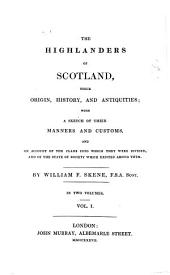The Highlanders of Scotland: their origin, history, and antiquities; with a sketch of their manners and customs, and an account of the clans into which they were divided, and of the state of society which existed among them