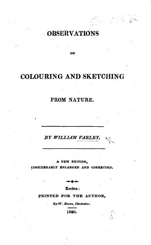 Observations on colouring and sketching from nature     A new edition     enlarged  etc