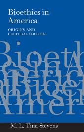 Bioethics in America: Origins and Cultural Politics