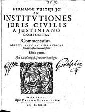 H. V. In Institutiones Juris Civilis a Justiniano compositas commentarius ... Editio quarta