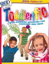 Toddlerific: Faith-Building Activities for Toddlers and Twos