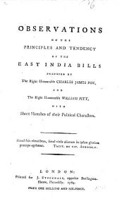 Observations on the ... East India Bills proposed by ... C. J. Fox and ... W. Pitt, with sketches of their political characters
