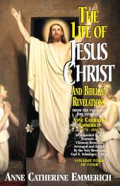 The Life of Jesus Christ and Biblical Revelations Volume 4: From the Visions of Blessed Anne Catherine Emmerich