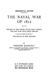 The Naval War of 1812: Or, The History of the United States Navy During the Last War with Great Britain