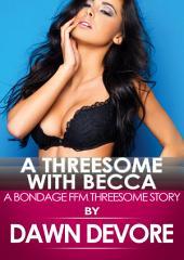 A Threesome With Becca: A Bondage FFM Threesome Story