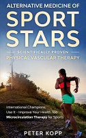Alternative Medicine of Sport Stars  Scientifically proven Physical Vascular Therapy PDF