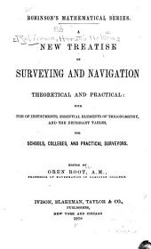 A New Treatise on Surveying and Navigation, Theoretical and Practical: With Use of Instruments, Essential Elements of Trigonometry, and the Necessary Tables, for Schools, Colleges, and Practical Surveyors