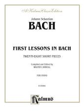 First Lessons in Bach: Twenty-Eight Short Pieces for Easy Piano