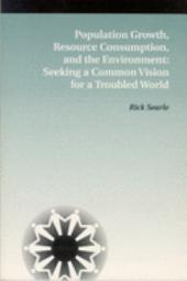 Population Growth, Resource Consumption, and the Environment: Seeking a Common Vision for a Troubled World