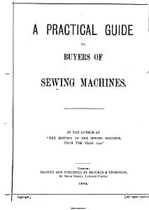 A practical guide to buyers of sewing machines  by the author of  The history of the sewing machine  from the year 1750   PDF