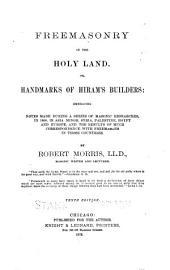 Freemasonry in the Holy Land: Or, Handmarks of Hiram's Builders ...