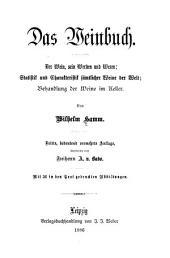 Das Weinbuch: der Wein, sein Werden und Wesen, Statistik und Charakteristik sämtlicher Weine der Welt, Behandlung der Weine im Keller