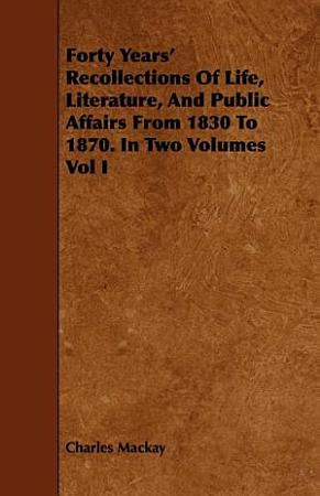 Forty Years  Recollections of Life  Literature  and Public Affairs from 1830 to 1870  in Two Volumes PDF