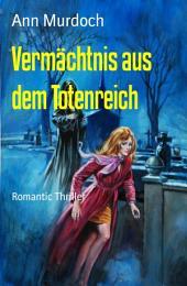 Vermächtnis aus dem Totenreich: Romantic Thriller