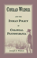 Conrad Weiser and the Indian Police of Colonial Pennsylvania