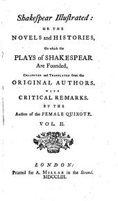 Shakespear Illustrated: Or The Novels and Histories, On which the Plays of Shakespear Are Founded: Collected and Translated from the Original Authors : With Critical Remarks ; In Two Volumes, Volume 2