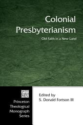 Colonial Presbyterianism: Old Faith in a New Land