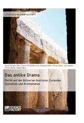 Das antike Drama – Politik auf der Bühne bei Aischylos, Euripides, Sophokles und Aristophanes