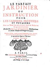 Le parfait jardinier, ou Instruction pour les jardins fruitiers et potagers: Avec un Traité des orangers, suivi de Reflexions sur l'agriculture, Volume1