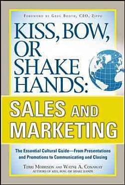 Kiss  Bow  or Shake Hands  Sales and Marketing  The Essential Cultural Guide  From Presentations and Promotions to Communicating and Closing PDF