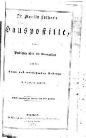 Dr. Martin Luther's Hauspostille: oder: Predigten über die Evangelien auf die Sonn- und vornehmsten Festage des ganzen Jahres